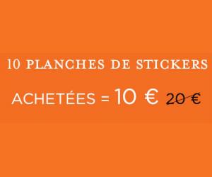 10 Planches de stickers à 10€ au lieu de 20 !!!