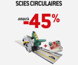 VENTE FLASH Scies Circulaires jusqu'à -45%