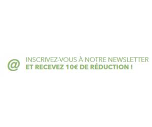 10€ de réduction à l'inscription à la newsletter !